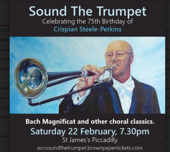 SOUND THE TRUMPET a concert for the 75th birthday of celebrated trumpeter Crispian Steele-Perkins with the English Chamber Choir